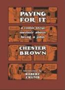 Cover-Bild zu Brown, Chester: Paying for it : A Comic-Strip Memoir About Being A John