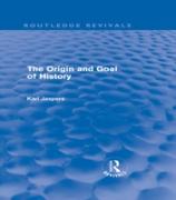 Cover-Bild zu The Origin and Goal of History (Routledge Revivals) (eBook) von Jaspers, Karl