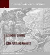 Cover-Bild zu Pentland Mahaffy, John: Alexanders Empire (eBook)