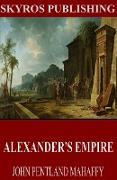 Cover-Bild zu Pentland Mahaffy, John: Alexander's Empire (eBook)