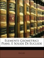 Cover-Bild zu Elementi Geometrici Piani, E Solidi Di Euclide
