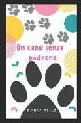Cover-Bild zu Un Cane Senza Padrone: Una Istoria Tra Un Cane E Una Bambina Che Lascia Come Messaggio La Fiducia Tra Le Persone Che Si Vogliono Bene