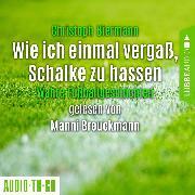 Cover-Bild zu Wie ich einmal vergaß, Schalke zu hassen - Wahre Fußballgeschichten (Ungekürzt) (Audio Download) von Biermann, Christoph