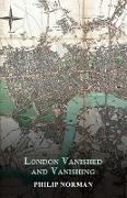 Cover-Bild zu Norman, Philip: London Vanished and Vanishing - Painted and Described (eBook)