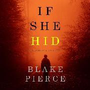 Cover-Bild zu Pierce, Blake: If She Hid (A Kate Wise Mystery-Book 4) (Audio Download)