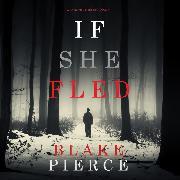 Cover-Bild zu Pierce, Blake: If She Fled (A Kate Wise Mystery-Book 5) (Audio Download)