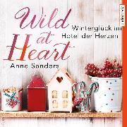 Cover-Bild zu Sanders, Anne: Wild at Heart - Winterglück im Hotel der Herzen (Audio Download)
