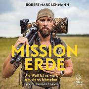 Cover-Bild zu Lehmann, Robert Marc: Mission Erde - Die Welt ist es wert, um sie zu kämpfen (Audio Download)