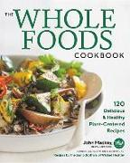Cover-Bild zu Mackey, John: The Whole Foods Cookbook: 120 Delicious and Healthy Plant-Centered Recipes