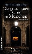 Cover-Bild zu Gardein, Uwe (Hrsg.): Die gruseligsten Orte in München (eBook)