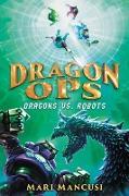 Cover-Bild zu Mancusi, Mari: Dragon Ops: Dragons vs. Robots (eBook)