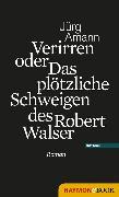 Cover-Bild zu Verirren oder Das plötzliche Schweigen des Robert Walser (eBook) von Amann, Jürg