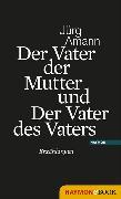 Cover-Bild zu Der Vater der Mutter und Der Vater des Vaters (eBook) von Amann, Jürg