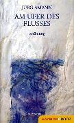 Cover-Bild zu Am Ufer des Flusses (eBook) von Amann, Jürg
