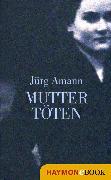 Cover-Bild zu Mutter Töten (eBook) von Amann, Jürg