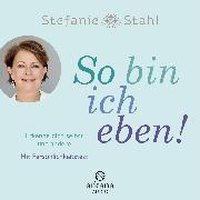 Cover-Bild zu Stahl, Stefanie: So bin ich eben! (Audio Download)