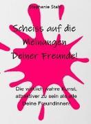 Cover-Bild zu Stahl, Stephanie: Scheiss auf die Meinungen Deiner Freunde - Die wirklich wahre Kunst, attraktiver zu sein als alle Deine Freundinnen (eBook)
