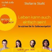 Cover-Bild zu Stahl, Stefanie: Leben kann auch einfach sein! - So stärken Sie Ihr Selbstwertgefühl (Audio Download)