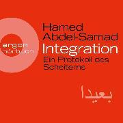 Cover-Bild zu Abdel-Samad, Hamed: Integration - Ein Protokoll des Scheiterns (Ungekürzte Lesung) (Audio Download)