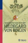 Cover-Bild zu Heilen und Kochen mit Hildegard von Bingen von Hirscher, Petra