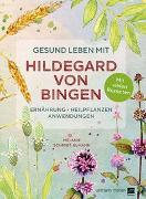 Cover-Bild zu Gesund leben mit Hildegard von Bingen von Schmidt-Ulmann, Mélanie