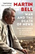 Cover-Bild zu Bell, Martin: The War and the Death of News (eBook)