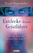 Cover-Bild zu Voggenhuber, Pascal: Entdecke deinen Geistführer (eBook)