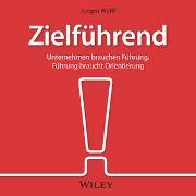Cover-Bild zu Zielführend: Unternehmen brauchen Führung, Führung braucht Orientierung von Wulff, Jürgen