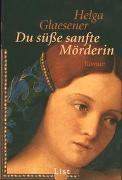 Cover-Bild zu Du süsse sanfte Mörderin von Glaesener, Helga