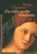 Cover-Bild zu Du süße sanfte Mörderin (eBook) von Glaesener, Helga