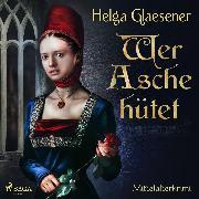 Cover-Bild zu Wer Asche hütet - Mittelalterkrimi (Ungekürzt) (Audio Download) von Glaesener, Helga