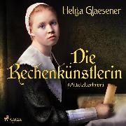 Cover-Bild zu Die Rechenkünstlerin - Mittelalterkrimi (Ungekürzt) (Audio Download) von Glaesener, Helga
