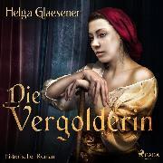 Cover-Bild zu Die Vergolderin (Ungekürzt) (Audio Download) von Glaesener, Helga