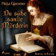 Cover-Bild zu Du süße sanfte Mörderin (Ungekürzt) (Audio Download) von Glaesener, Helga