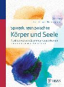 Cover-Bild zu Spiegelungen zwischen Körper und Seele (eBook) von Köster, Walter