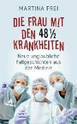 Cover-Bild zu Die Frau mit den 48 1/2 Krankheiten von Frei, Martina