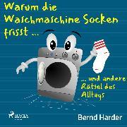 Cover-Bild zu Warum die Waschmaschine Socken frisst ... ... und andere Rätsel des Alltags (Audio Download) von Harder, Bernd