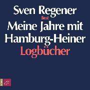 Cover-Bild zu Regener, Sven: Meine Jahre mit Hamburg-Heiner. Logbücher (Audio Download)
