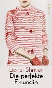 Cover-Bild zu Shriver, Lionel: Die perfekte Freundin (eBook)