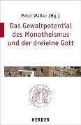 Cover-Bild zu Walter, Peter (Hrsg.): Das Gewaltpotential des Monotheismus und der dreieine Gott