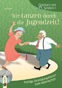 Cover-Bild zu Sitztanz für Senioren: Wir tanzen durch die Jugendzeit! von Glück, Ralf