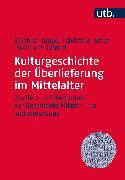 Cover-Bild zu Schmitt, Oliver Jens: Kulturgeschichte der Überlieferung im Mittelalter (eBook)