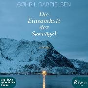 Cover-Bild zu Gabrielsen, Gøhril: Die Einsamkeit der Seevögel (Ungekürzt) (Audio Download)
