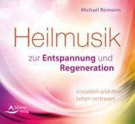 Cover-Bild zu Reimann, Michael: Heilmusik zur Entspannung und Regeneration