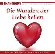Cover-Bild zu Shantidevi: Die Wunden der Liebe heilen