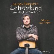 Cover-Bild zu Lehrerkind (Audio Download) von Bielendorfer, Bastian