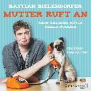 Cover-Bild zu Mutter ruft an (Audio Download) von Bielendorfer, Bastian
