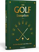 Cover-Bild zu Zimmermann, Kurt W.: Das Golf Evangelium. Die frohe Botschaft eines frohen Spiels