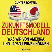 Cover-Bild zu eBook Zukunftsmodell Deutschland - Was wir von Amerika und Japan lernen können