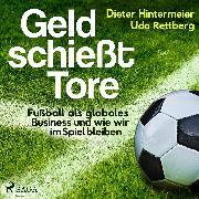 Cover-Bild zu eBook Geld schießt Tore - Fußball als globales Business - und wie wir im Spiel bleiben